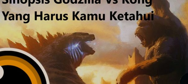 Sinopsis Godzilla Vs Kong Yang Harus Kamu Ketahui