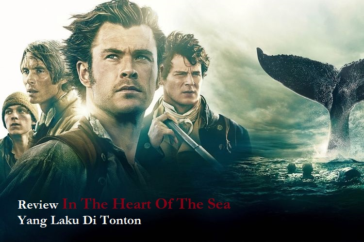 Review In The Heart Of The Sea Yang Laku Di Tonton
