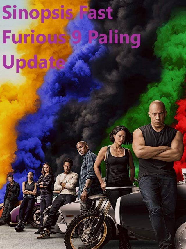 Sinopsis Fast Furious 9 Paling Update